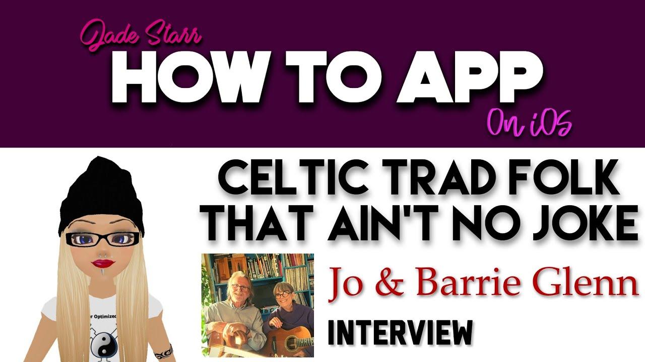 Download Celtic Trad Folk that ain't No Joke - Jo & Barrie Glenn Interview - How To App on iOS! - EP 416 S7