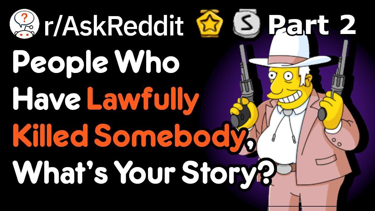 Have You Ever Lawfully Killed Somebody? [Pt2] (Self Defense Stories  r/AskReddit)
