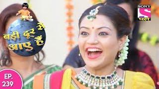 Badi Door Se Aaye Hain - बड़ी दूर से आये है - Episode 239 - 3rd November, 2017