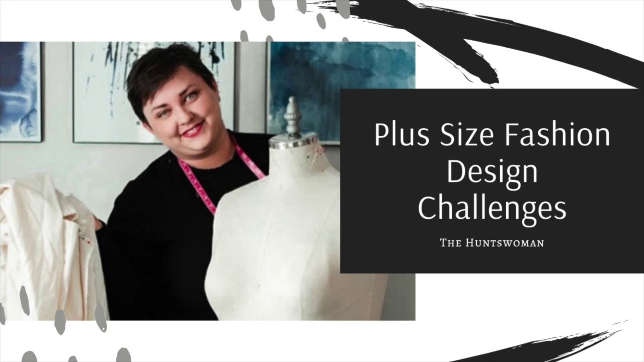 Fashion Real Talk The Challenges Of Plus Size Fashion Design Youtube