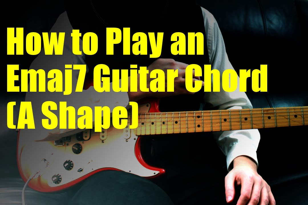 How To Play An Emaj7 Guitar Chord A Shape Youtube