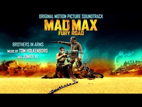 Mad Max Fury Road - SoundTrack | Brothers In Arms Junkie XL
