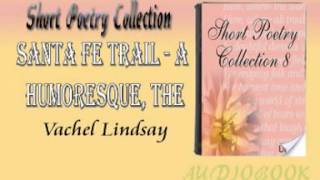 The Santa Fe Trail - A Humoresque, Vachel Lindsay Audiobook Short Poetry
