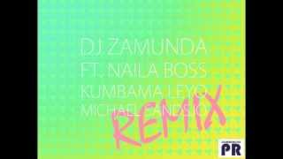 DJ Zamunda ft. Naila Boss - Kumbama Leyo (Michael Sandsjö Remix)