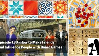 BGA Episode 180 - How to Win Friends and Influence People with Board Games