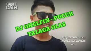 DJ QHELFIN ft. Ical - PUCUK TALAGA OLAS ( OFFICIAL AUDIO ) 2018