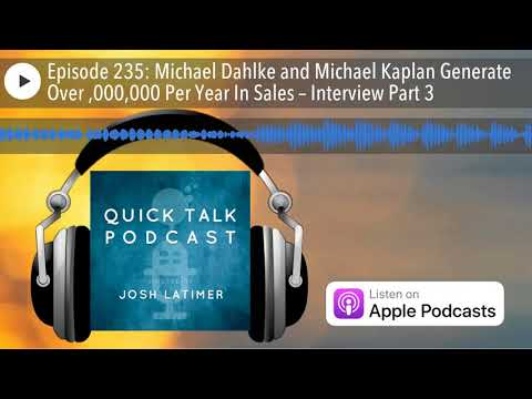 Episode 235: Michael Dahlke and Michael Kaplan Generate Over $25,000,000 Per Year In Sales – In