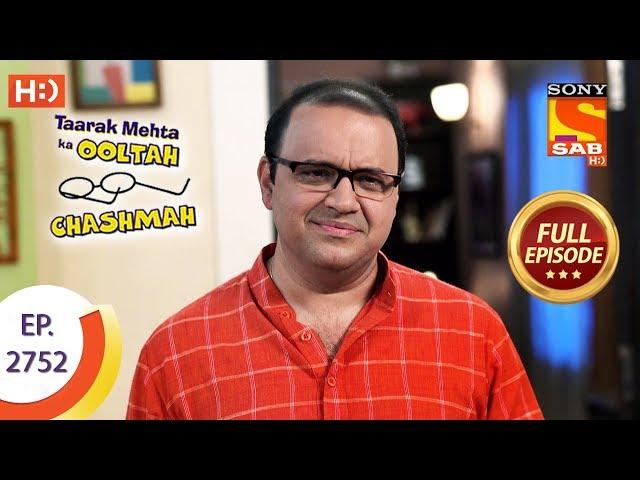 Taarak Mehta Ka Ooltah Chashmah - Ep 2752 - Full Episode - 13th June, 2019