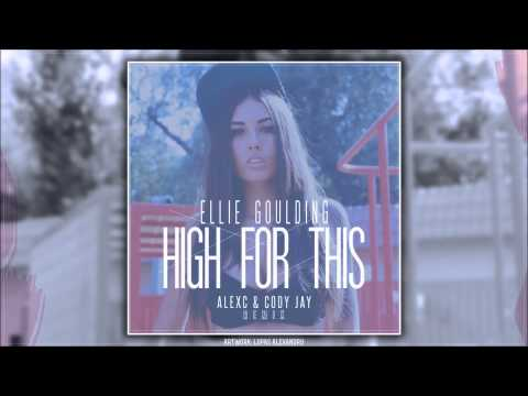 Ellie Goulding - High For This (AlexC & Cody Jay Radio Remix)