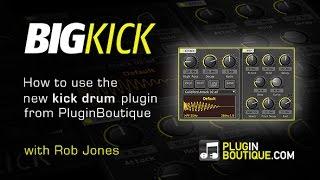 BigKick Plugin - How To Use Kick Drum Designer - With Rob Jones