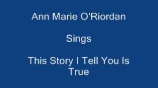 This Story I Tell You Is True ----- Ann Marie O