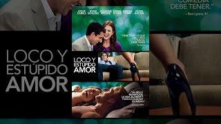 Loco y estupido amor pelicula completa en español latino youtube