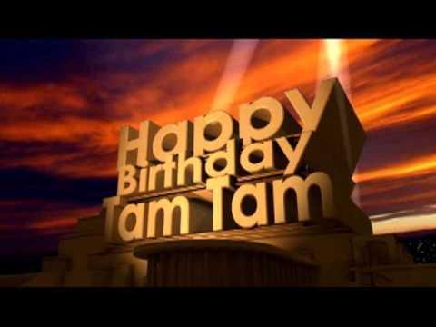 Happy Birthday Tam Tam