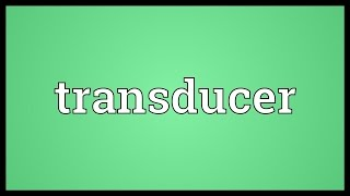 Transducer Meaning