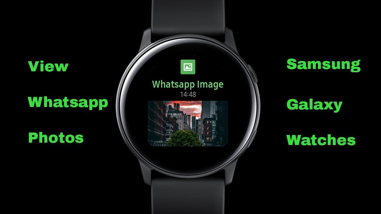 View Whatsapp Photo on Samsung Galaxy Watch, Galaxy Watch Active, Gear S3,  Gear S2, Gear Sport