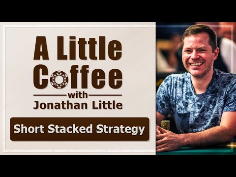 #1 Short Stacked Strategy - A Little Coffee With Jonathan Little, 5/15/2019