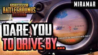 I DARE YOU TO DRIVE BY... PUBG Mobile