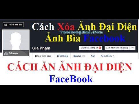 CÁCH XÓA ẢNH ĐẠI DIỆN FACEBOOK – ẨN ẢNH ĐẠI DIỆN Facebook