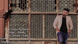 SHAMA PAI GAIYAN | DILJAAN | NEW  PUNJABI SONG 2016 | OFFICIAL FULL VIDEO HD