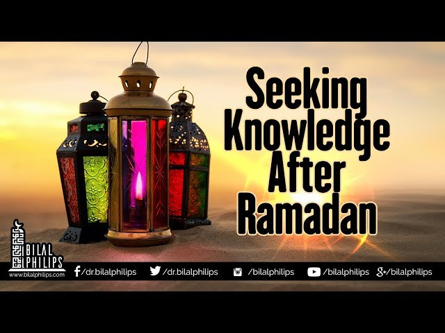 Seeking Knowledge after Ramadan - Dr. Bilal Philips