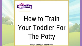 How to Train Your Toddler For The Potty