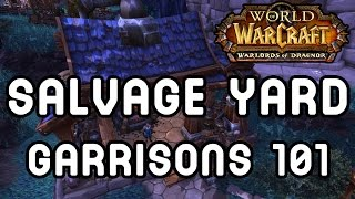 Salvage Yard (garrisons 101) - Warlords Of Draenor !!