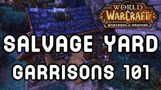Salvage Yard (garrisons 101) - Warlords Of Draenor !!