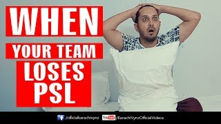 WHEN YOUR TEAM LOSES PSL | Karachi Vynz Official