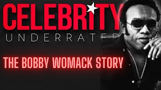 Celebrity Underrated - The Bobby Womack Story