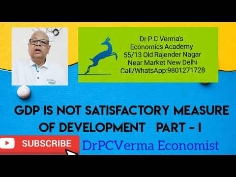 GDP is not satisfactory measure of Development   Part - I : Dr PCVERMA Economist View