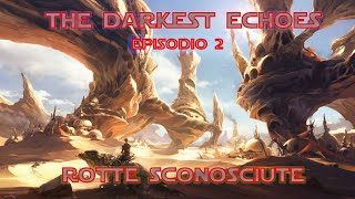 The darkest Echoes #2: Rotte Sconosciute