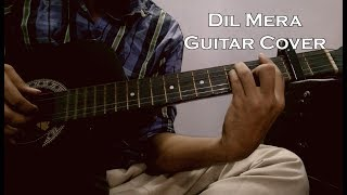 Dil Mera Guitar Tabs & Cover | Guests iin London | (Unplugged)