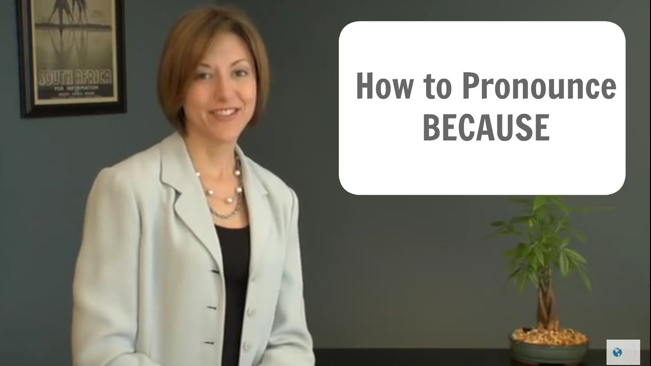 How to pronounce BECAUSE - American English Pronunciation Lesson