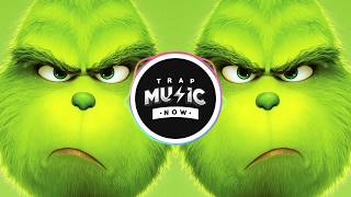 THE GRINCH (Trap Remix) You're A Mean One Mr. Grinch!