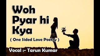 Wo Pyar Hi Kya (One Sided Love Status)   Love Status   Tarun Kumar