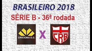 Campeonato Brasileiro 2018 - Série B - PALPITE - 36ª Rodada - CRICIÚMA X CRB.