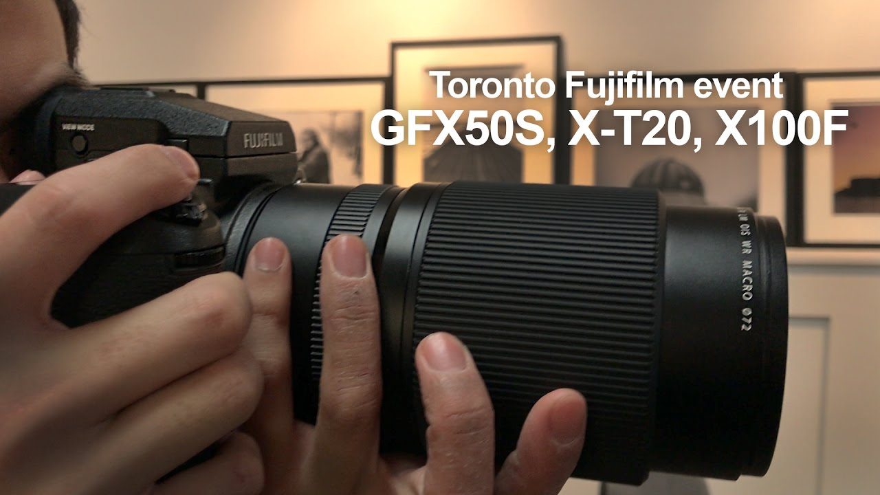 Toronto Fuji Event  Checking out the GFX50S, X-T20, X100F -in 4k