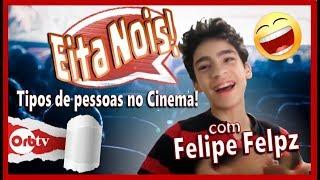 Tipo de pessoas no cinema - Eita Nois com Felipe Felpz | OrbTV