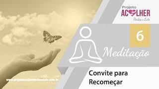 Tema 6 - Meditação Convite para recomeçar
