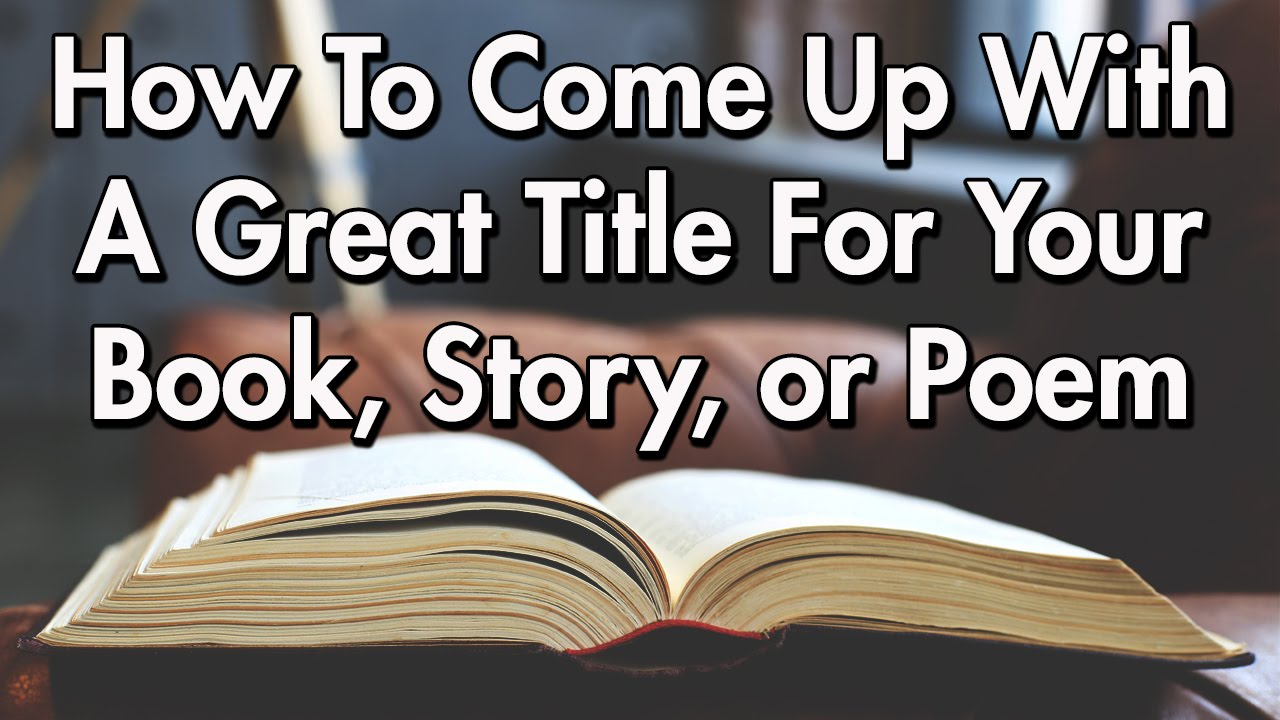 How To Make A Book About Your Life : How to come up with a great title for your book story or