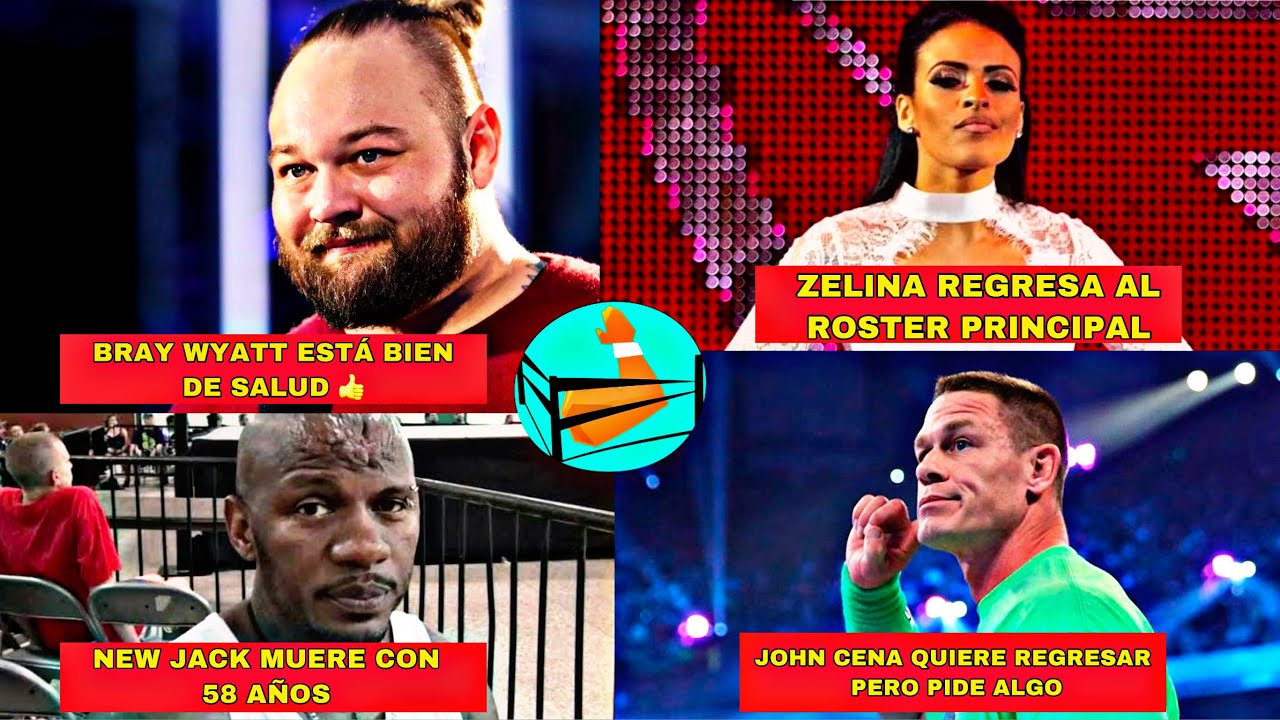 Bray Wyatt esta Bien de Salud - Zelina Vega Regresa al Roster - New Jack Mu3re - Joh  Cena Quiere