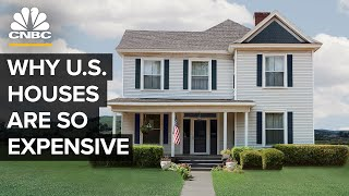 Why Houses Are So Expensive In The U.S.