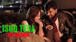 Ishq tera || Tera Ishq Dj Remix Song || Guru Randhawa New Song 2019 || New Remix Song ||
