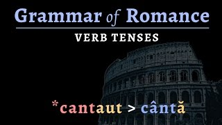 Grammar of Romance - verb tenses in Vulgar Latin & the Romance languages