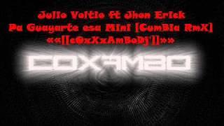 Julio Voltio ft Jhon Erick - Pa Guayarte Esa Mini [CumBia RemiX] ««[[cOxXxAmBoDj®]]»»