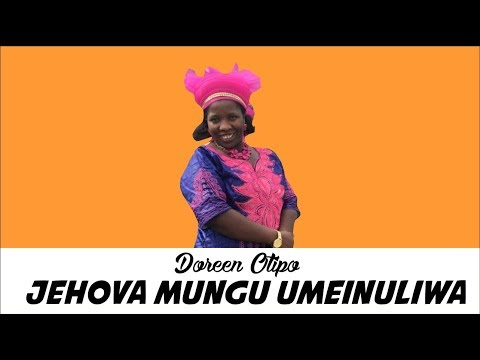 Jehova Mungu Umeinuliwa official Song by Doreen Otipo