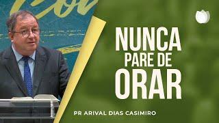 Nunca Pare de Orar | Pr. Arival Dias Casimiro