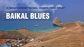 Baikal Blues. Is Russia's greatest national treasure under threat?