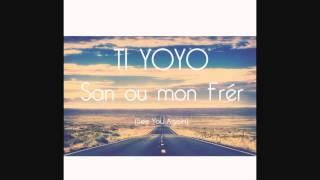 TI YOYO - San ou Frèr (SeeYouAgain) - (FRESH RECORDZ)