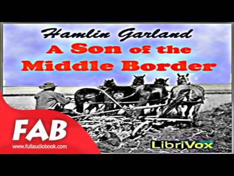 A Son of the Middle Border Part 1/2 Full Audiobook by Hamlin GARLAND by Family Life